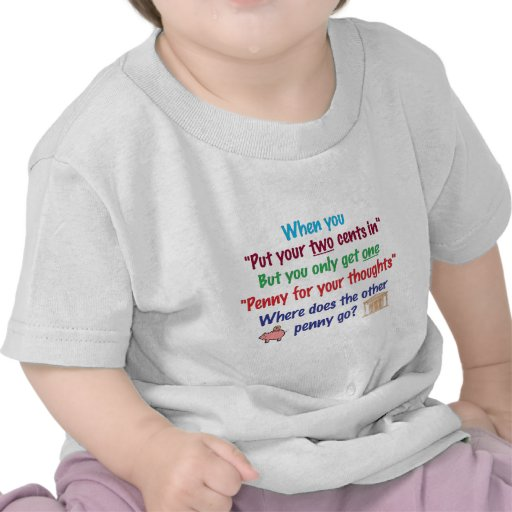 Two cents in, penny for your thoughts tee shirts