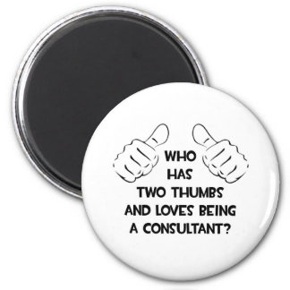 Two Thumbs and Loves Being a Consultant Refrigerator Magnet