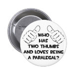 Two Thumbs and Loves Being a Paralegal Pinback Buttons