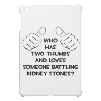 Two Thumbs and Loves Someone .. Kidney Stones Cover For The iPad Mini