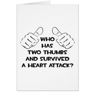 Two Thumbs and Survived a Heart Attack Greeting Cards