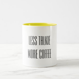 "Two-toned mug ""less talkie more coffee"""