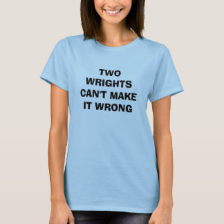 TWO WRIGHTS CAN'T MAKE IT WRONG T-Shirt