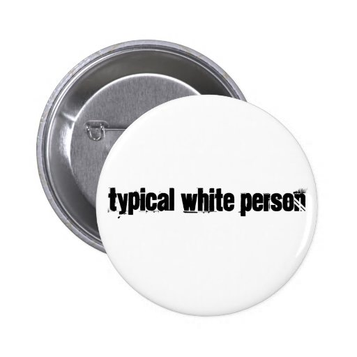 Typical White Person Pin