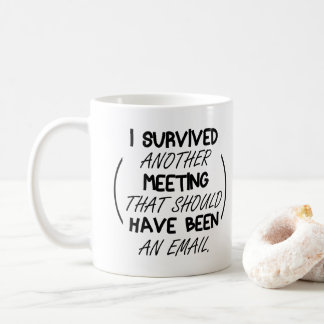 Typography another meeting have been an email -Tea Coffee Mug