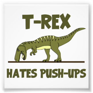 Tyrannosaurus Rex Dinosaur Hates Push Ups Photo Print