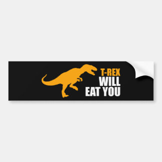 Tyrannosaurus Rex Will Eat You Bumper Sticker