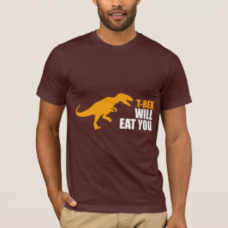 Tyrannosaurus Rex Will Eat You T-Shirt