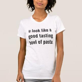 u look like a good tasting bowl of pasta. t shirts