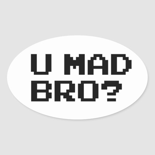 U MAD BRO? - internet/meme/irc/chat/4chan/troll Stickers