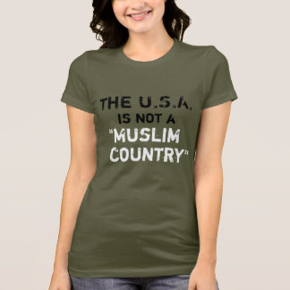 """U.S.A. is not a """"Muslim Country"""" T-Shirt"""