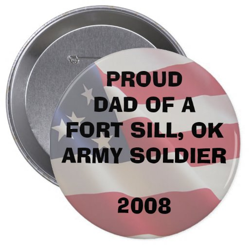 U.S. ARMY - Proud Dad Of A Fort Sill, OK Army... Pinback Button