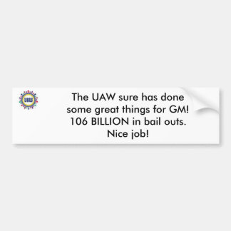 UAW, The UAW sure has done some great things fo... Bumper Sticker