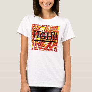 UGH saying T-Shirt