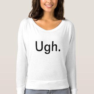 Ugh. Shirt