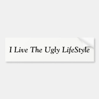 Ugly lifestyle bumper bumper sticker
