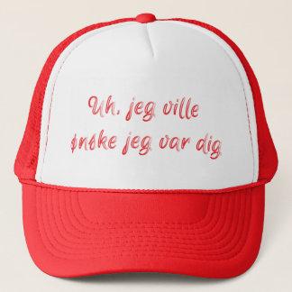 Uh, jeg ville ønske jeg var trucker hat