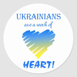 Ukrainians are a Work of Heart!~Stickers Classic Round Sticker