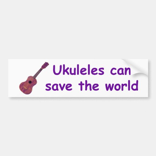 Ukuleles can save the world bumper stickers