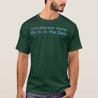 Ultrasound Techs Do It In The Dark Turquoise Logo T-Shirt
