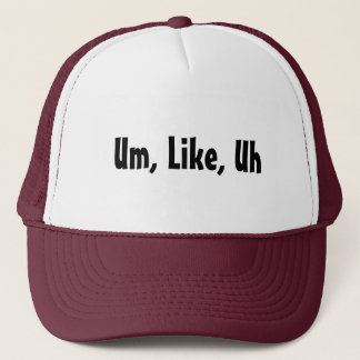 Um, Like, Uh Trucker Hat