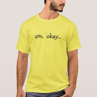 um,  okay... T-Shirt