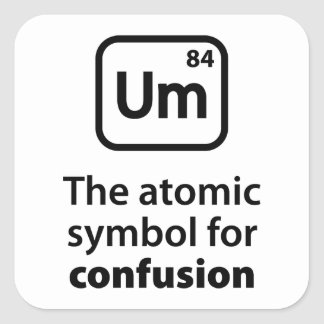 Um The Atomic Symbol For Confusion Square Sticker