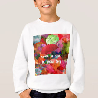 Umbrellas and French proverb Sweatshirt