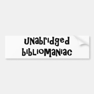 Unabridged Bibliomaniac Bumper Stickers