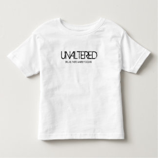 UNALTERED, STILL ALL THERE WHERE IT COUNTS TODDLER T-Shirt