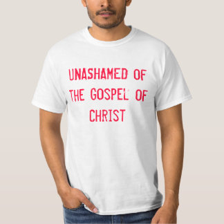 Unashamed of the Gospel of Christ T-Shirt