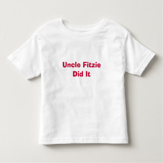Uncle Fitzie Did It Toddler T-Shirt