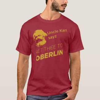 Uncle Karl sayz get thee to Oberlin T-Shirt