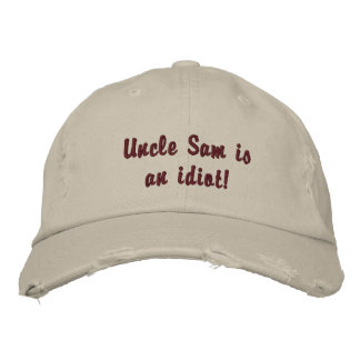 Uncle Sam is an idiot! Embroidered Baseball Cap