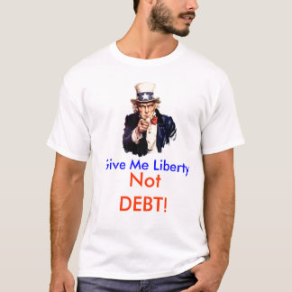 Uncle Sam says Give me Liberty, not DEBT! T-Shirt