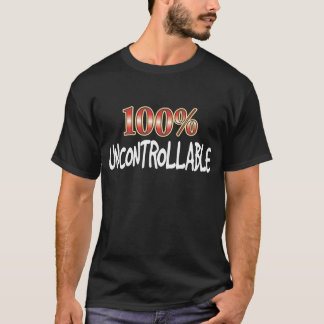 Uncontrollable 100 Percent W T-Shirt
