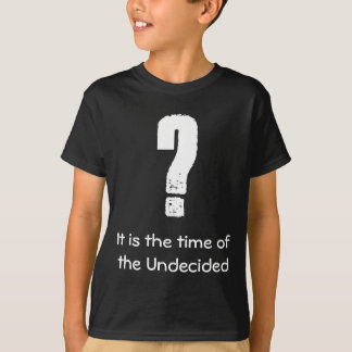 Undecided T's T-Shirt