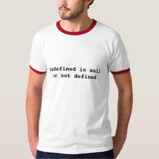 Undefined is null or not defined T-Shirt