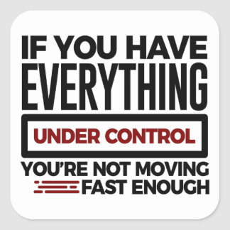 Under Control Too Slow More Speed Square Sticker