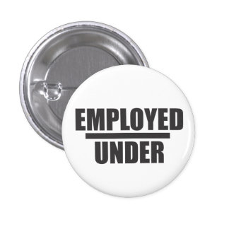 Under-Employed Pinback Buttons