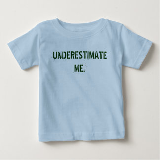 UNDERESTIMATE ME. BABY T-Shirt