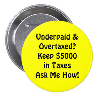 Underpaid &Overtaxed?Keep $5000in TaxesAsk Me How! 7.5 Cm Round Badge