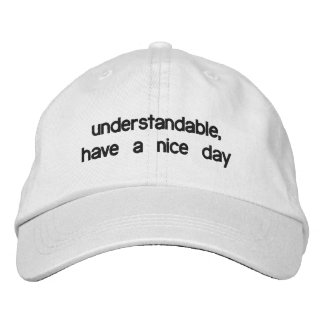 Understandable, have a nice day embroidered hat