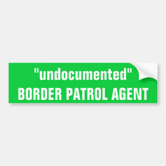 """undocumented""BORDER PATROL AGENT Bumper Sticker"