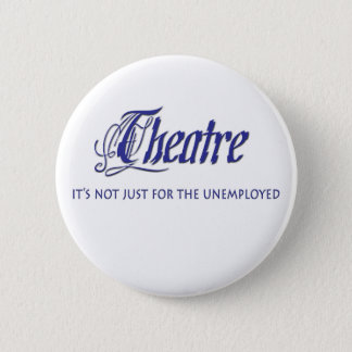 Unemployed Theater Actor 6 Cm Round Badge