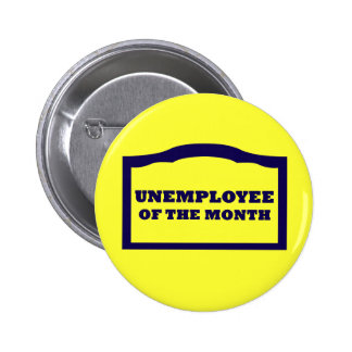 Unemployee of the Month 6 Cm Round Badge