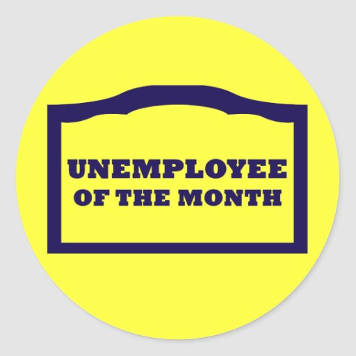 Unemployee of the Month Round Stickers