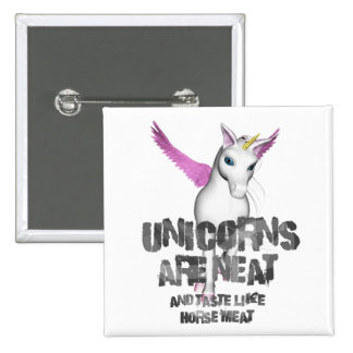 Unicorns Are Neat And Taste Like Horsemeat - Color Pins