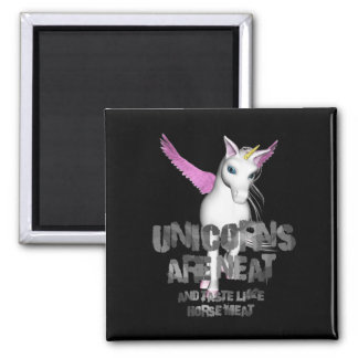 Unicorns Are Neat And Taste Like Horsemeat - Square Magnet