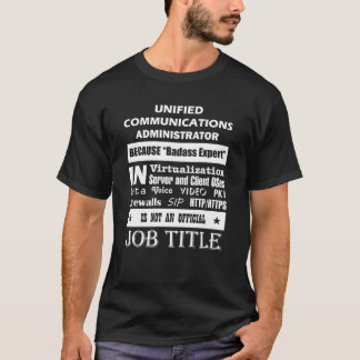 Unified Communications Administrator Because T-Shirt